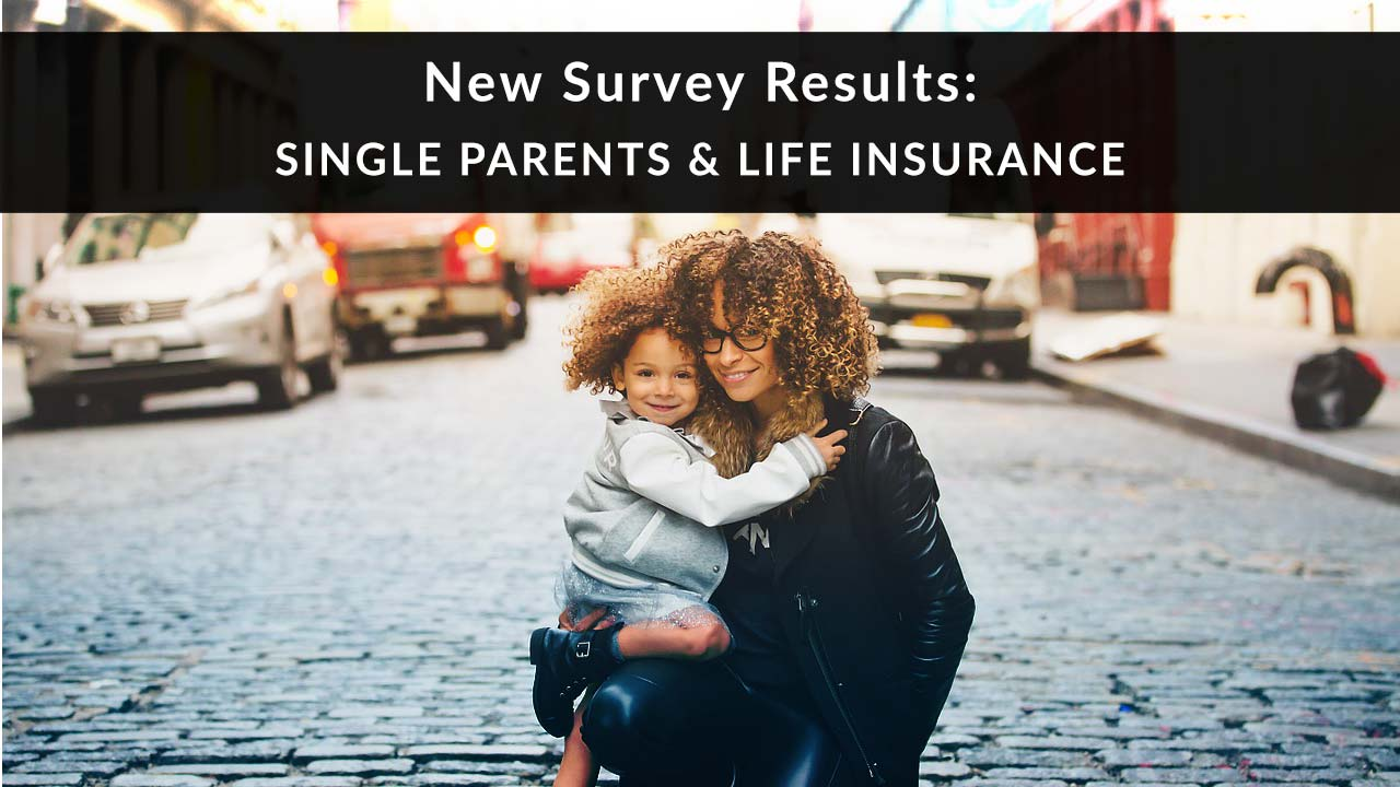 Single Parents and Life Insurance: New Survey Results