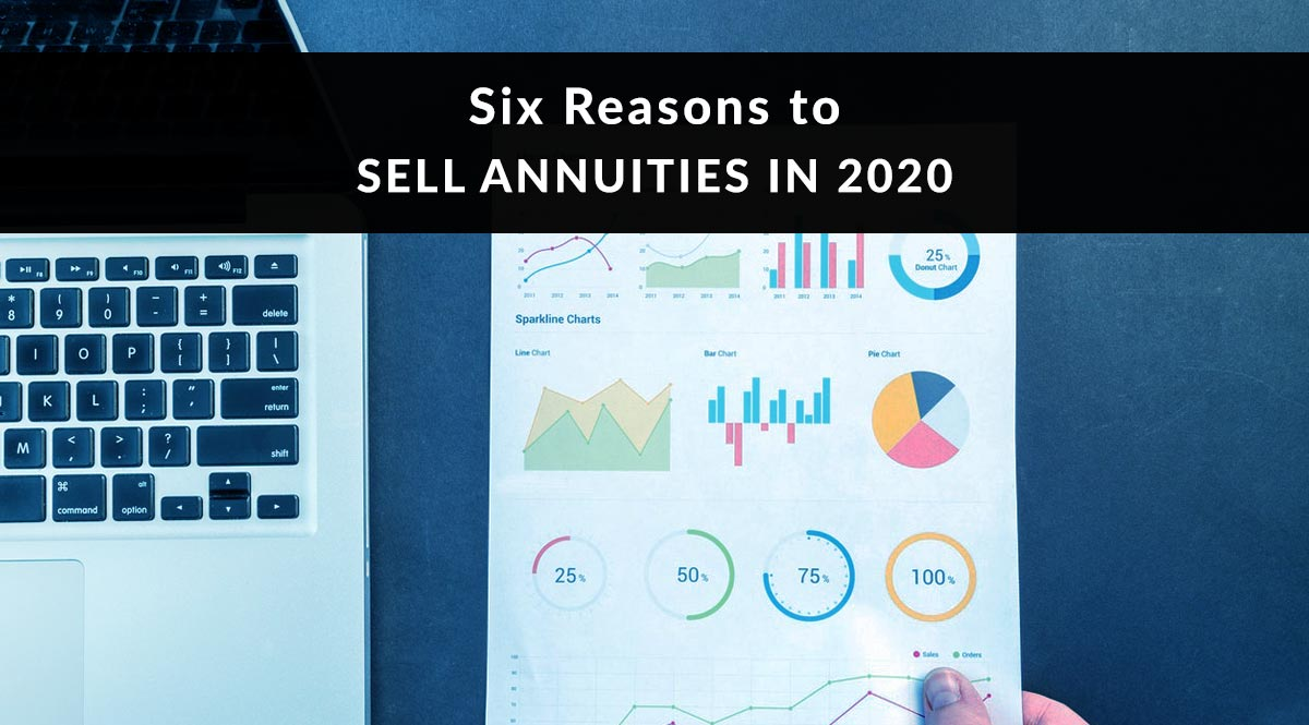 Six Reasons to Sell Annuities in 2020