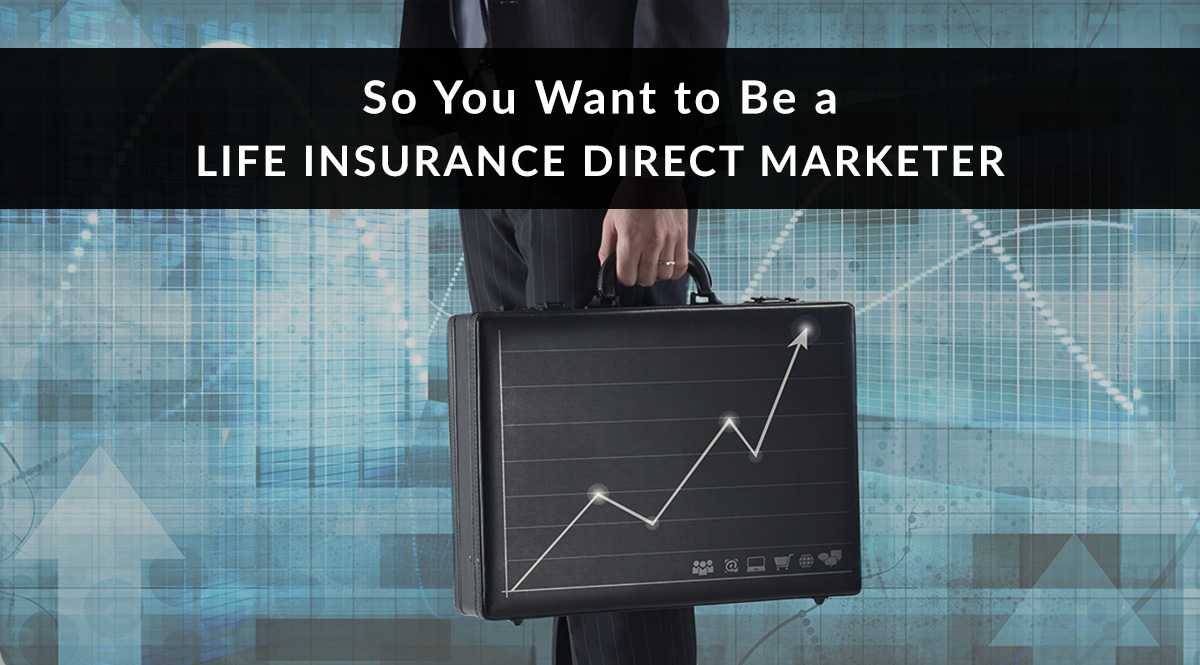So You Want to Be a Life Insurance Direct Marketer