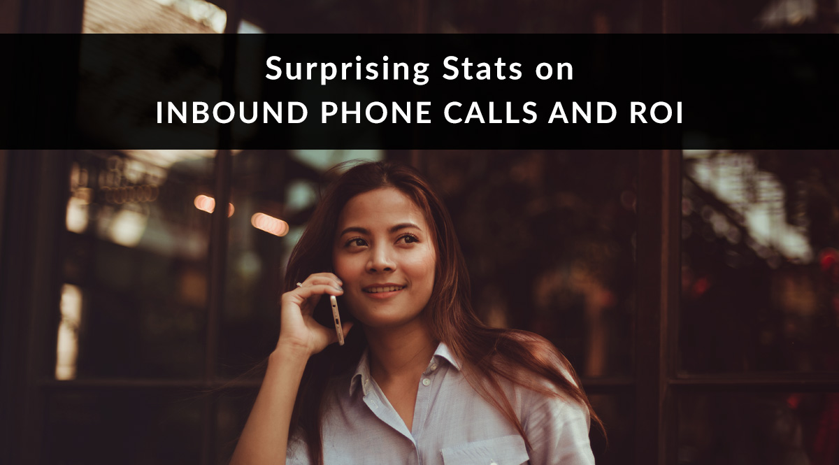 Surprising Stats on Inbound Phone Calls and ROI