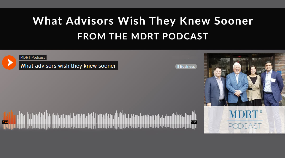 4 Tips from MDRT Members: What Advisors Wish They Knew Sooner