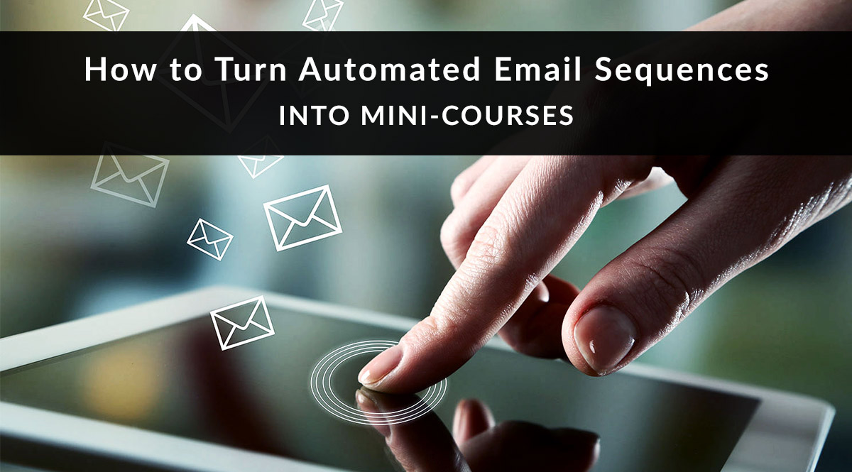 How to Turn Automated Email Sequences into Mini-Courses