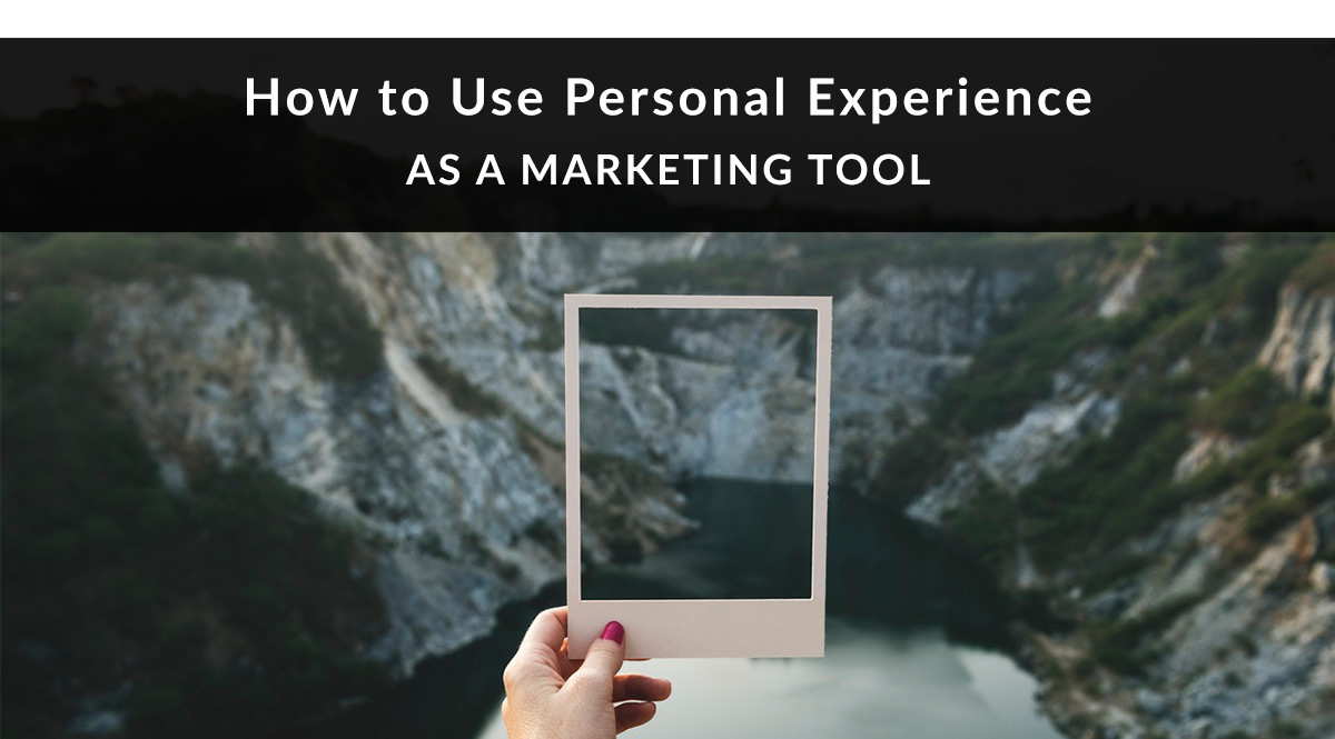 How to Use Personal Experience as a Marketing Tool