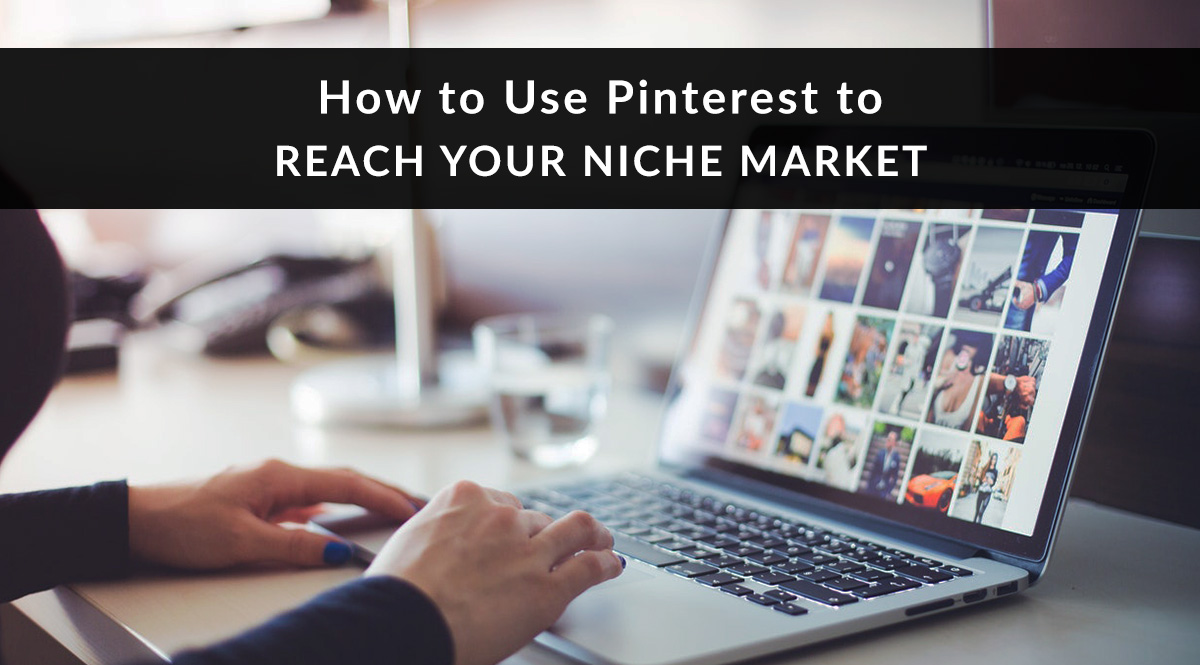 How to Use Pinterest to Reach Your Niche Market