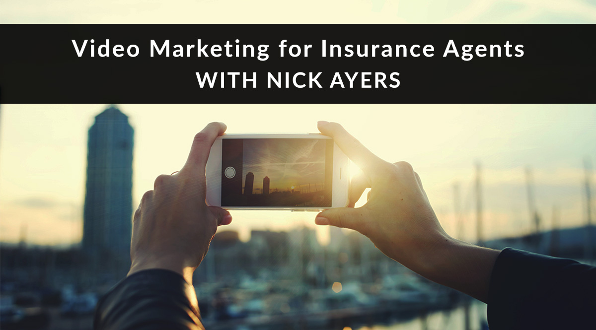 Video Marketing for Insurance Agents with Nick Ayers