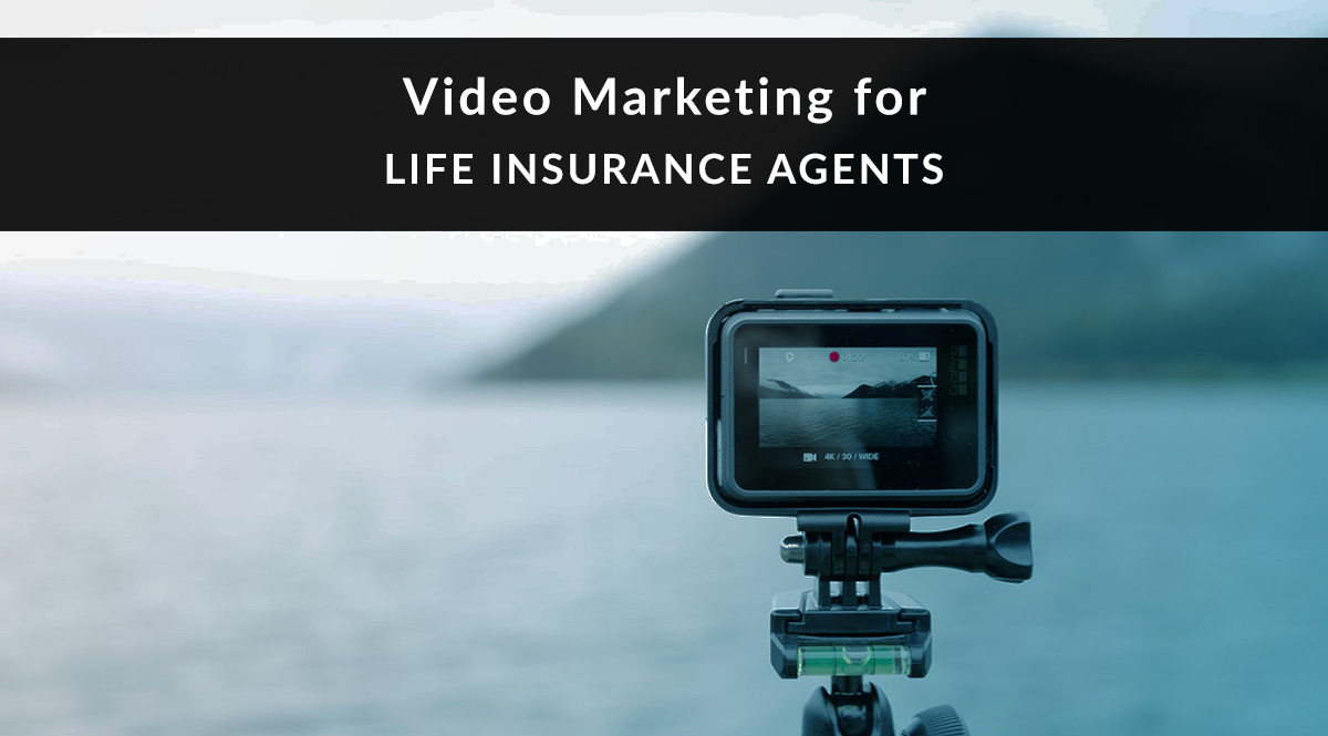 Video marketing for Life Insurance Agents