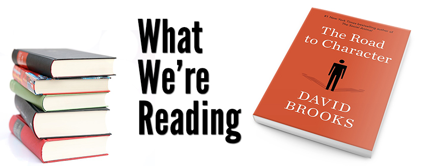 What We're Reading: The Road to Character by David Brooks