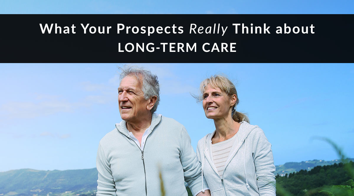 What Your Prospects Really Think about Long-Term Care