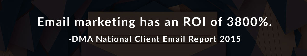 Email marketing has an ROI of 3800%. -DMA National Client Email Report 2015