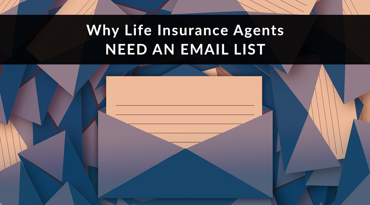 Why Life Insurance Agents Need an Email List