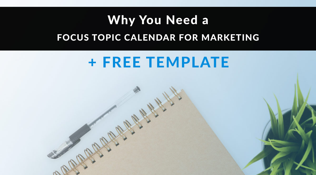 Why You Need a Focus Topic Calendar for Marketing