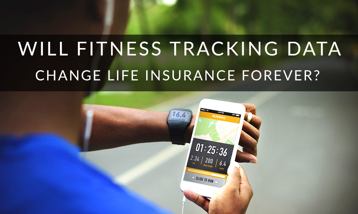 Will Fitness Tracking Data Change Life Insurance Forever?